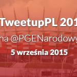 #TweetupPL 2015 – ja chcę jeszcze raz!